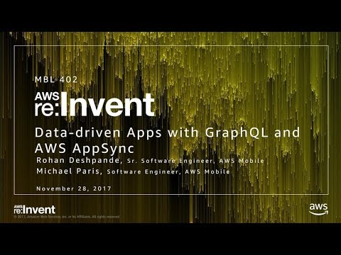 AWS re:Invent 2017: NEW LAUNCH! Data Driven Apps with GraphQL: AWS AppSync Deep Dive (MBL402)