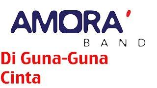 Amora Band - Di Guna-Guna Cinta (versi promo) mp3 Full & Lirik