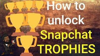 SNAPCHAT HACKS: HOW TO UNLOCK SNAPCHAT TROPHIES IN THE SNAPCHAT TROPHY LIST: SNAPCHAT 101