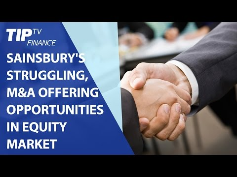 Sainsbury's struggling, M&A offering buy opportunities in equity market