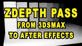 3ds Max Tutorial - ZDepth Pass (3ds Max to After Effects)