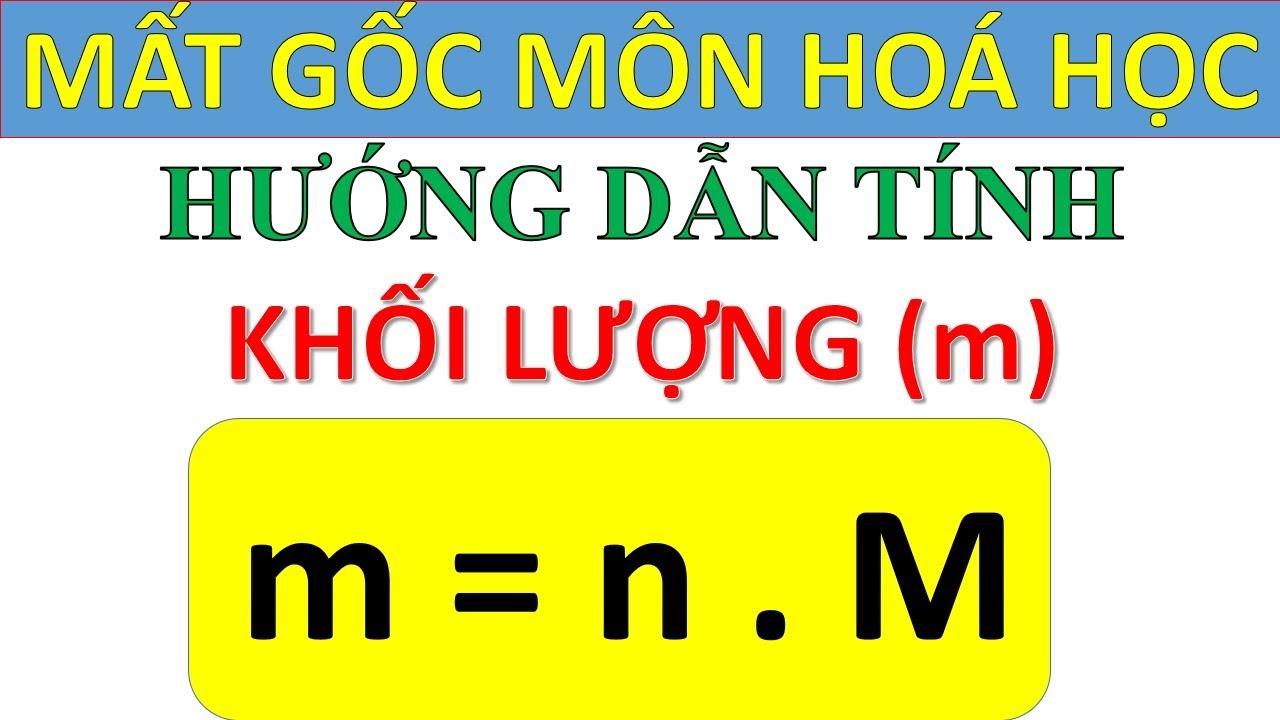 [Mất gốc Hoá – Số 8] – Hướng dẫn tính khối lượng (m)