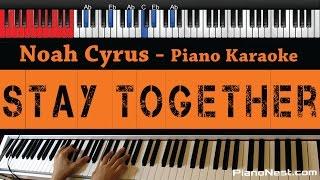 Noah Cyrus - Stay Together - HIGHER Key (Piano Karaoke / Sing Along)