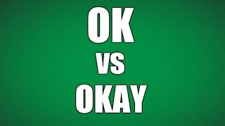THE DIFFERENCE BETWEEN OK &amp OKAY