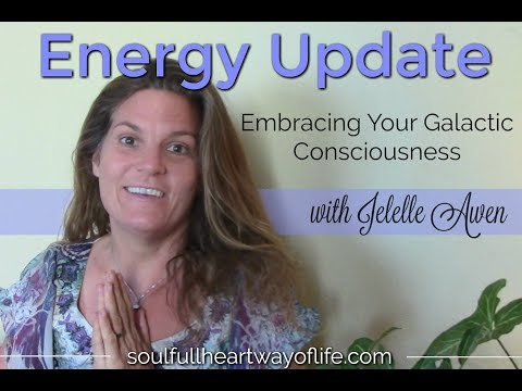 Embracing With Love Your Galactic Consciousness, Contact Experiences: Energy Update W/Jelelle Awen