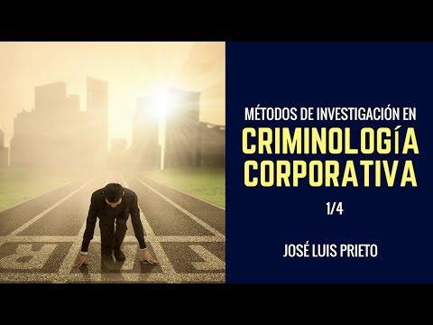 Curso de Criminología Corporativa: métodos de investigación en empresas [José Luis Prieto] 1/4
