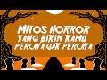 7 Mitos Horror Yang Bikin Kamu Percaya Gak Percaya