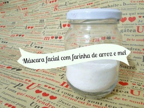 Mascara Facial Com Farinha De Arroz E Mel Youtube