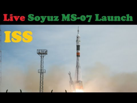 Live: Soyuz MS-07 Launch to the International Space Station with 3 Crew Members
