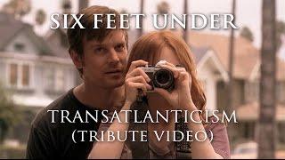 Six Feet Under - Transatlanticism (tribute video)