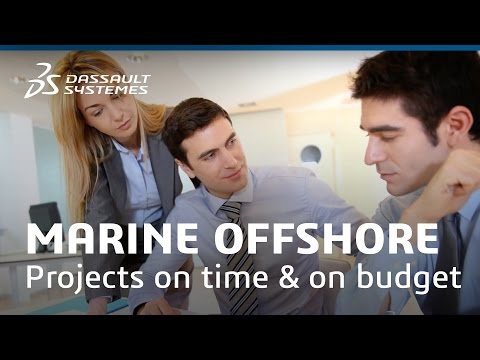 Marine & Offshore Projects: On Time & On Budget - Dassault Systèmes