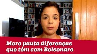 Em entrevista densa, Moro pauta diferenças que têm com Bolsonaro | Vera Magalhães