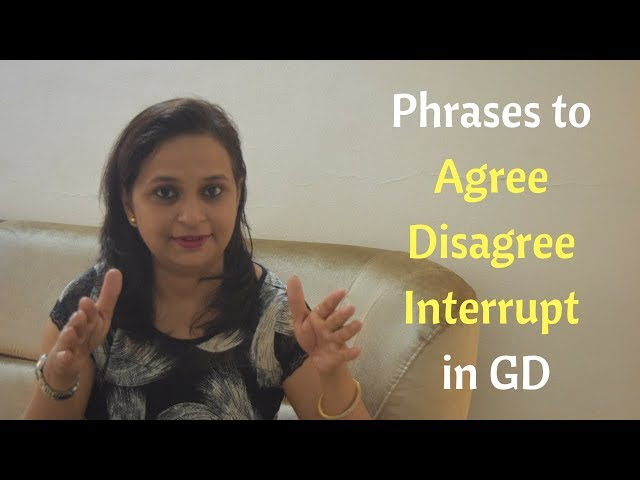 Group Discussion Tips:  Sentences to agree, disagree or interrupt in a GD.
