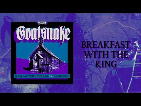 GOATSNAKE - Breakfast with the King