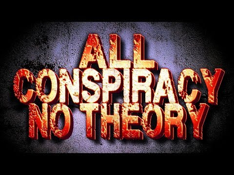 All Conspiracy No Theory