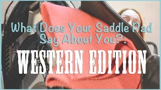 What Does Your Saddle Pad Say About You?: Western Edition