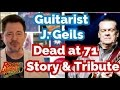 Guitarist J. Geils of The J. Geils Band Dead at 71 - Story & Tribute