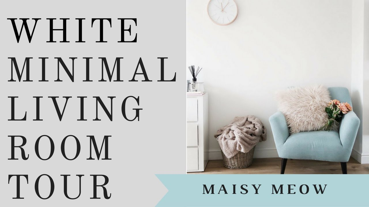 White Minimal Living Room Tour | Maisy Meow - YouTube