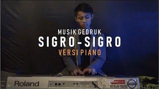 (PIANO VERSION) LAGU GEDRUK - SIGRO - SIGRO I GARUDA WISNU SATRIA MUDA