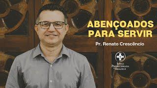Palavra Viva | Abençoados para servir | Pr. Renato Crescêncio