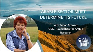 """Arable sector must determine its future"" with Alison Stewart, CEO, Foundation for Arable Research"