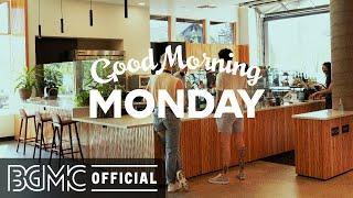 MONDAY MORNING JAZZ: Positive Morning Jazz & Bossa Nova Music for Wake Up, & Good Mood
