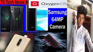 TV Tech News #8 - Samsung 64Mp camera, Oneplus, oxygen OS 9.5,Redmi K20, Vivo Z5x, Blackshark2  Sell