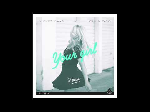 Violet Days x Win and Woo - Your Girl (Remix)