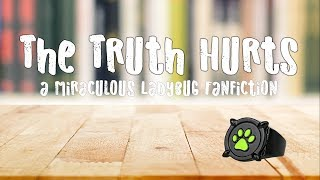 The Truth Hurts - Part 12/12 (A Miraculous Ladybug Fanfiction)