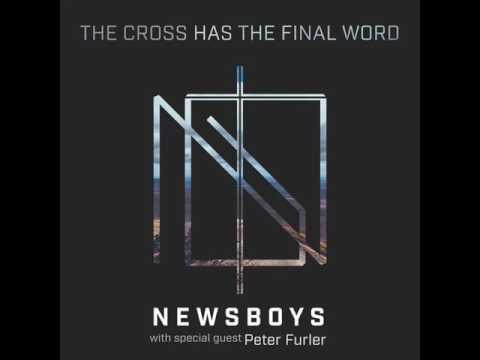 Newsboys/Peter Furler - The Cross Has The Final Word