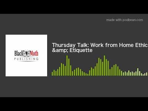 Thursday Talk: Work from Home Ethics & Etiquette