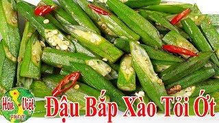Đậu Bắp Xào Tỏi Ớt Có Qúa Nhiều Công Dụng Tốt Cho Sức Khỏe Bạn Phải Biết | Hồn Việt Food