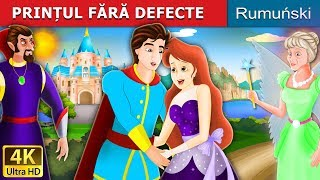 PRINȚUL FĂRĂ DEFECTE | Flawless Prince Story in Romana | Romanian Fairy Tales