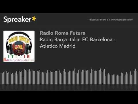 Radio Barça Italia: FC Barcelona - Atletico Madrid (part 9 di 13)
