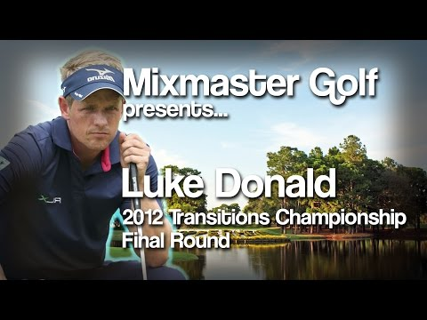 Luke Donald - 2012 Transitions Championship Final Rd - Mixmaster Golf