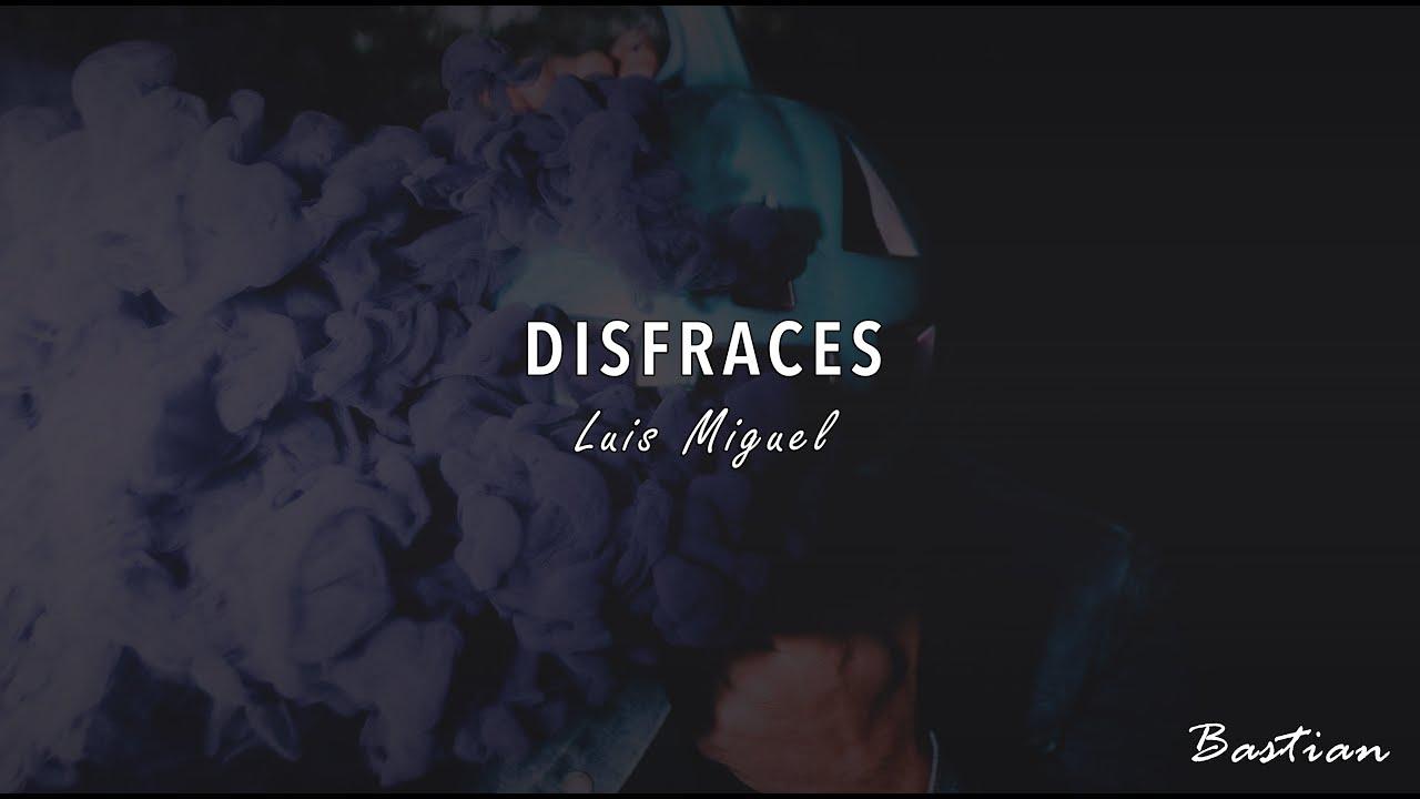 Luis Miguel - Disfraces (Letra) ♡