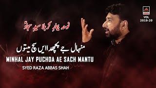 Noha - Minhal Jay Puchda Ae Sach Mantu - Syed Raza Abbas Shah - 2019