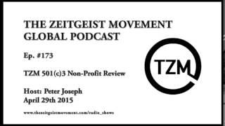 TZM Global Ep 173, Peter Joseph: TZM 501(c)3 Non-Profit Review [The Zeitgeist Movement]