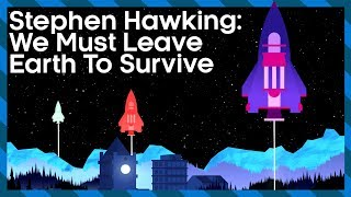 Stephen Hawking: We Must Leave Earth To Survive | Expedition New Earth | Earth Lab