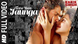Full Song Tera Ban Jaunga Kabir Singh Shahid K Kiara A Sandeep V Tulsi Kumar Akhil Sachdeva