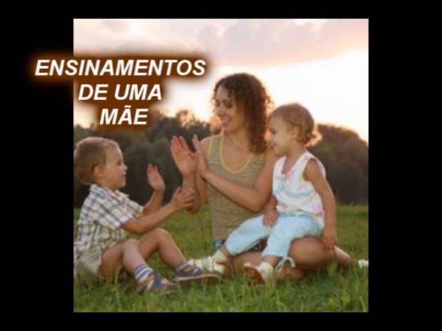 ENSINAMENTOS DE UMA MÃE (linda mensagem) veja!! emocionante