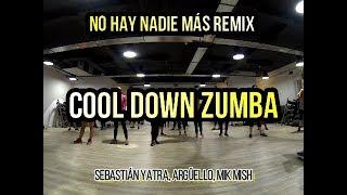 COOL DOWN ZUMBA / No Hay Nadie Más REMIX / Sebastián Yatra, Argüello, Mik Mish
