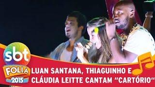 """SBT FOLIA 2015 - Cláudia Leitte, Luan Santana e Thiaguinho cantam """"Cartório"""""""