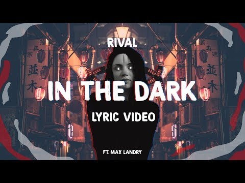 RIVAL -  In The Dark (ft. Max Landry) [Official Lyric Video]