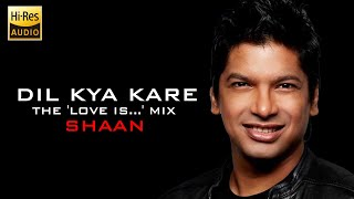 Dil Kya Kare - (The 'Love Is...' Mix) - Shaan - Full Song