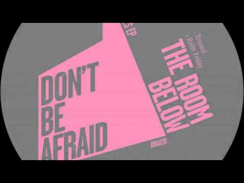 01 The Room Below - Trusted [Don't Be Afraid]