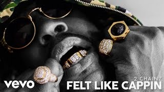 2 Chainz - Felt Like Cappin (Audio)