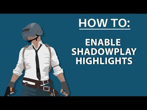 How To Enable Nvidia Shadowplay Highlights for Playerunknown's Battlegrounds - PUBG
