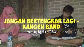Download Jangan Bertengkar Lagi - Kangen Band (Cover By Kholis & Vivi)