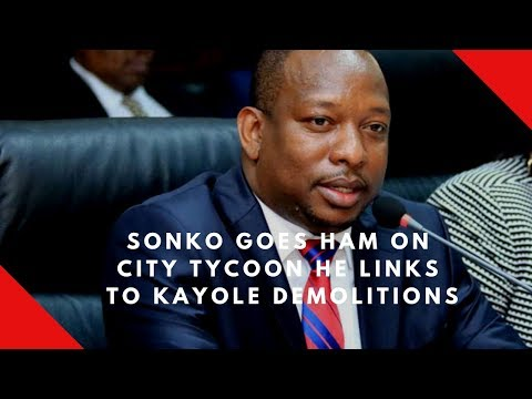 Sonko goes ham on city tycoon he links to Kayole demolitions